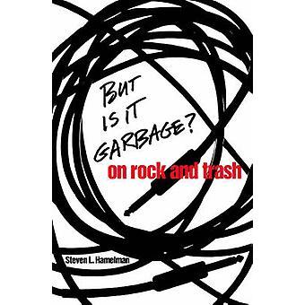 Mais il est des ordures? -Le Rock et Trash de Steven L. Hamelman - 9780820