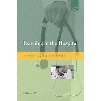 Teaching in the Hospital by Jeff Wiese - 9781934465448 Book