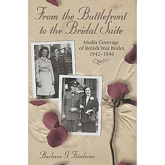 From the Battlefront to the Bridal Suite - Media Coverage of British W