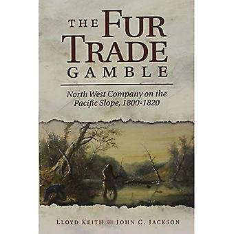 The Fur Trade Gamble: North West Company on the Pacific Slope, 1800 1820