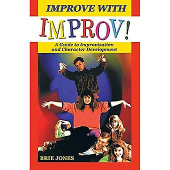 Improve with Improv!: Guide to Improvisation and Character Development