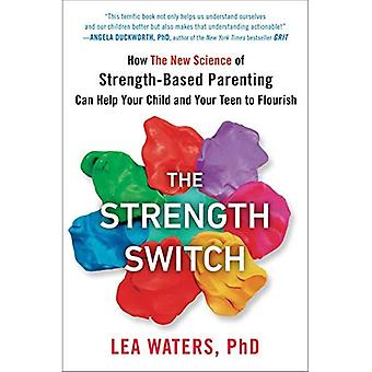 The Strength Switch: How the New Science of Strength-Based Parenting Can� Help Your Child and Your Teen to Flourish