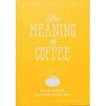 The Meaning of Coffee (The� Meaning of Everything)