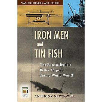 Jern menn og Tin fisk kappløpet om å bygge en bedre Torpedo under andre VERDENSKRIG av Newpower &