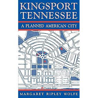 Kingsport Tennessee A Planned American City by Wolfe & Margaret Ripley