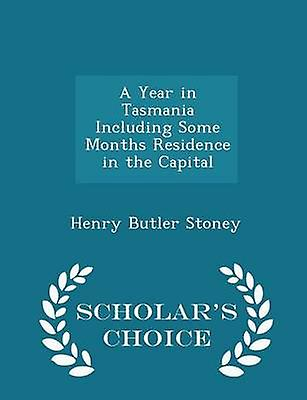 A Year in Tasmania Including Some Months Residence in the Capital  Scholars Choice Edition by Stoney & Henry Butler