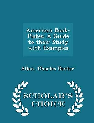American BookPlates A Guide to their Study with Examples  Scholars Choice Edition by Dexter & Allen & Charles