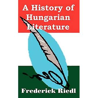 A History of Hungarian Literature by Riedl & Frederick