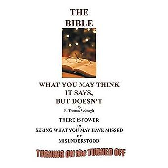 The Bible What You May Think It Says But Doesnt by Vosburgh & R. Thomas