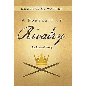 A Portrait of Rivalry An Untold Story by Waters & Douglas G.