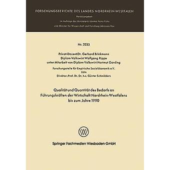 Qualitt Und Quantitt des Bedarfs einer Fhrungskrften der Wirtschaft NordrheinWestfalen Bis Zum Jahre 1990 von Brinkmann & Gerhard