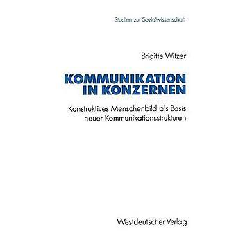 Kommunikation i Konzernen Konstruktives Menschenbild als grundlag neuer Kommunikationsstrukturen af Witzer & Brigitte