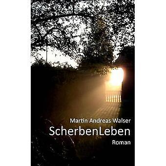 ScherbenLeben by Walser & Martin Andreas