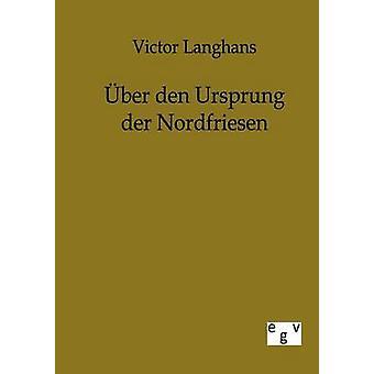 Ber Den Ursprung der Nordfriesen von Langhans & Victor