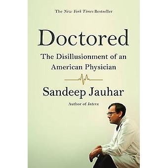 Doctored - The Disillusionment of an American Physician by Sandeep Jau