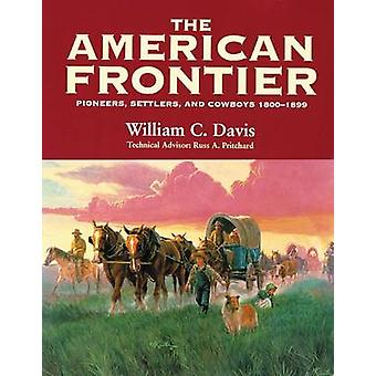 The American Frontier - Pioneers - Settlers and Cowboys 1800-1899 (New