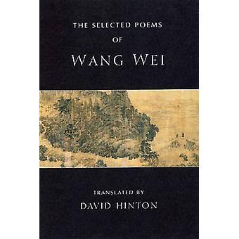 The Selected Poems of Wang Wei by Wang Wei - David Hinton - 978081121