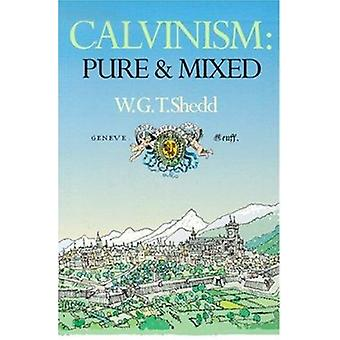 Calvinism - Pure and Mixed - A Defence of the Westminster Standards (2