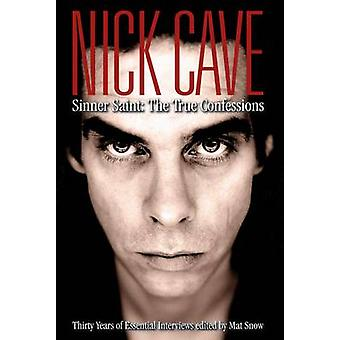 Nick Cave Sinner Saint - The True Confessions by Mat Snow - 9780859654
