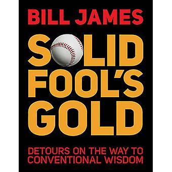 Solid Fool's Gold - Detours on the Way to Conventional Wisdom by Bill