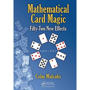 Mathematical Card Magic - Fifty-Two New Effects by Colm Mulcahy - 9781
