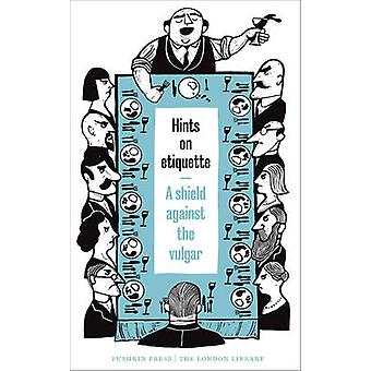 Hints on Etiquette - A Shield Against the Vulgar by Various Authors -
