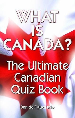 What is Canada? - The Ultimate Canadian Quiz Book by Dan de Figueiredo