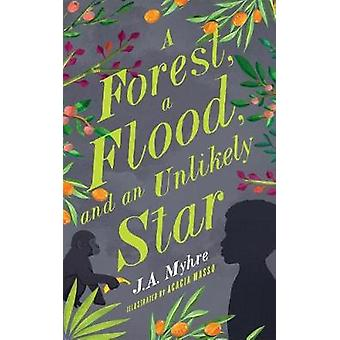 A Forest - a Flood - and an Unlikely Star by J A Myhre - 978194527017