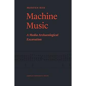 Machine Music - A Media Archaeological Excavation by Morten Riis - 978
