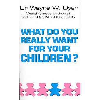What Do You Really Want For Your Children? by What Do You Really Want