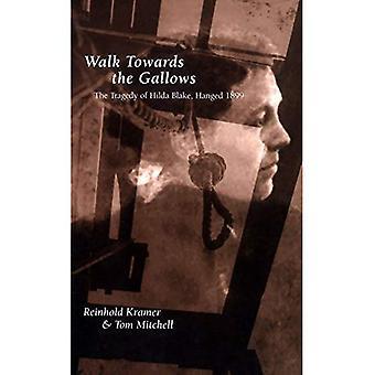 Walk Towards the Gallows : The Tragedy of Hilda Blake, Hanged 1899