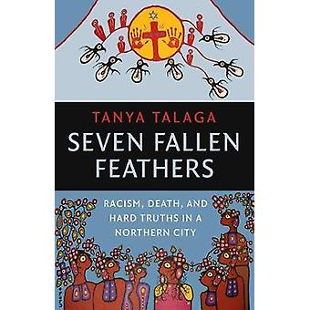Seven Fallen Feathers - Racism - Death - and Hard Truths in a Northern