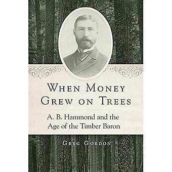 When Money Grew on Trees: A.B. Hammond and the Age of the Timber Baron
