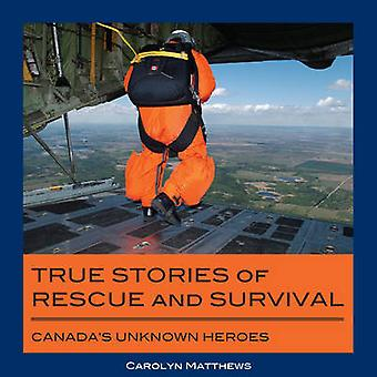 True Stories of Rescue and Survival - Canada's Unknown Heroes by Carol