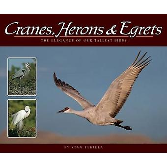 Cranes - Herons & Egrets - The Elegance of Our Tallest Birds by Stan T