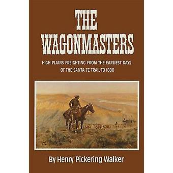Den Wagonmasters High Plains fragt observation fra de tidligste dage af Santa Fe Trail til 1880 af Walker & Henry Pickering