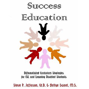Success Education Differentiated Curriculum Strategies for ESL and Learning Disabled Students by Jefferson & Steve & P.