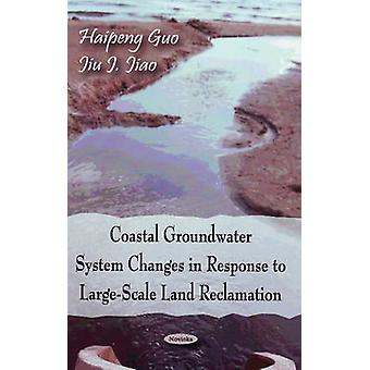 Coastal Groundwater System Changes in Response to Large-Scale Land Re