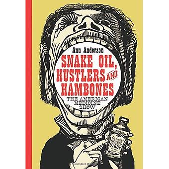 Snake Oil, Hustlers and Hambones : The American Medicine Show