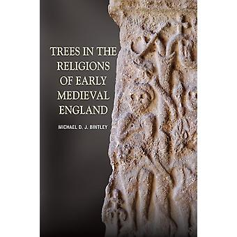 Trees in the Religions of Early Medieval England by Bintley & Michael D J