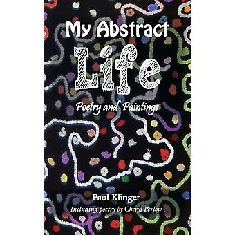 My Abstract Life Poetry and Paintings by Klinger & Paul