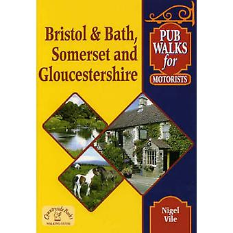 Pub Walks for Motorists Bristol and Bath Somerset and Glou by Nigel Vile