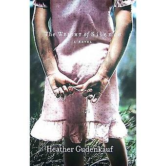 The Weight of Silence by Heather Gudenkauf - 9780778327400 Book