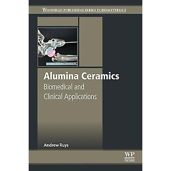 Alumina Ceramics Biomedical and Clinical Applications by Ruys & Andrew J.