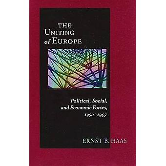 Uniting Of Europe Political Social and Economic Forces 19501957 by Haas & Ernst