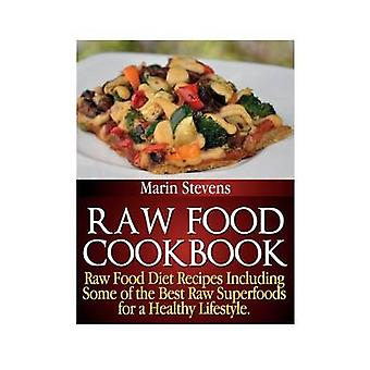 Raw Food Cookbook Raw Food Diet Recipes Including Some of the Best Raw Superfoods for a Healthy Lifestyle by Stevens & Marin