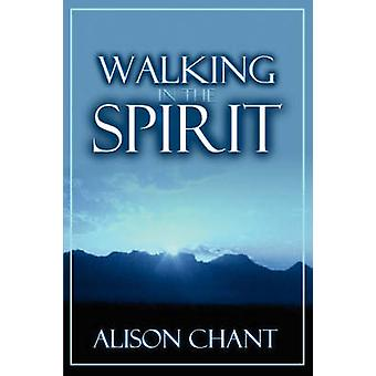 Walking in the Spirit by Chant & Alison