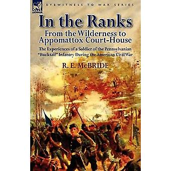 In the Ranks From the Wilderness to Appomattox CourtHouseThe Experiences of a Soldier of the Pennsylvanian Bucktail Infantry Du von McBride & R. E.