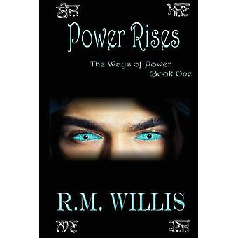 Power Rises The Ways of Power Book One by Willis & R. M.