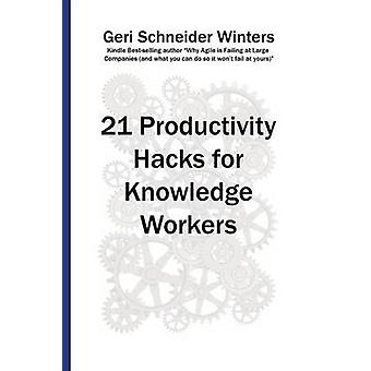 21 Productivity Hacks for Knowledge Workers by Winters & Geri Schneider